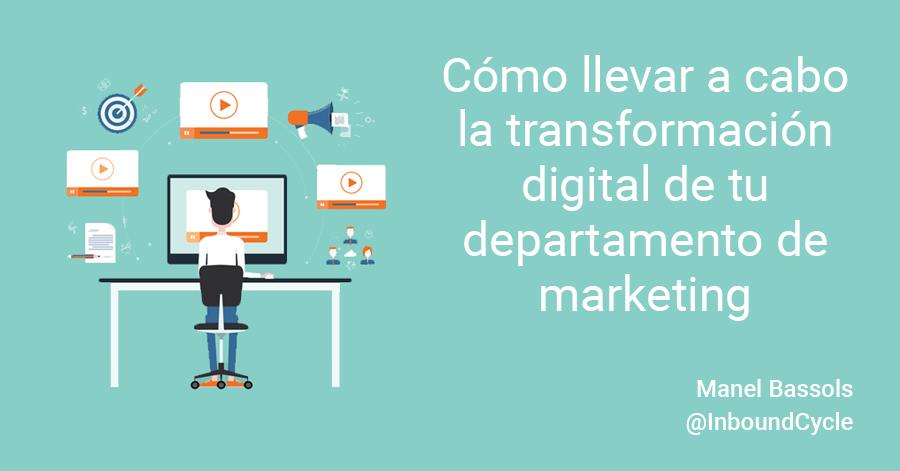 Cómo llevar a cabo la transformación digital de tu departamento de marketing