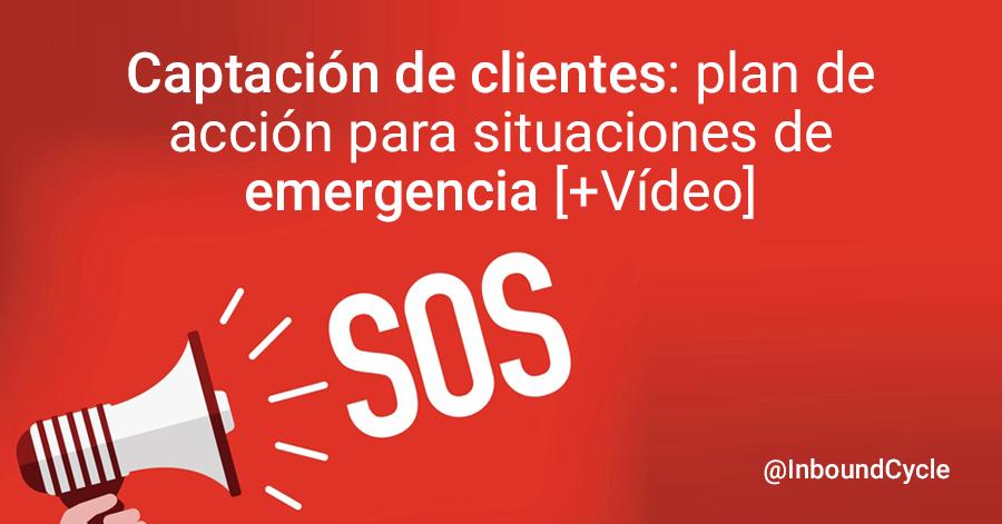 Captación de clientes: plan de acción para situaciones de emergencia [+Vídeo]