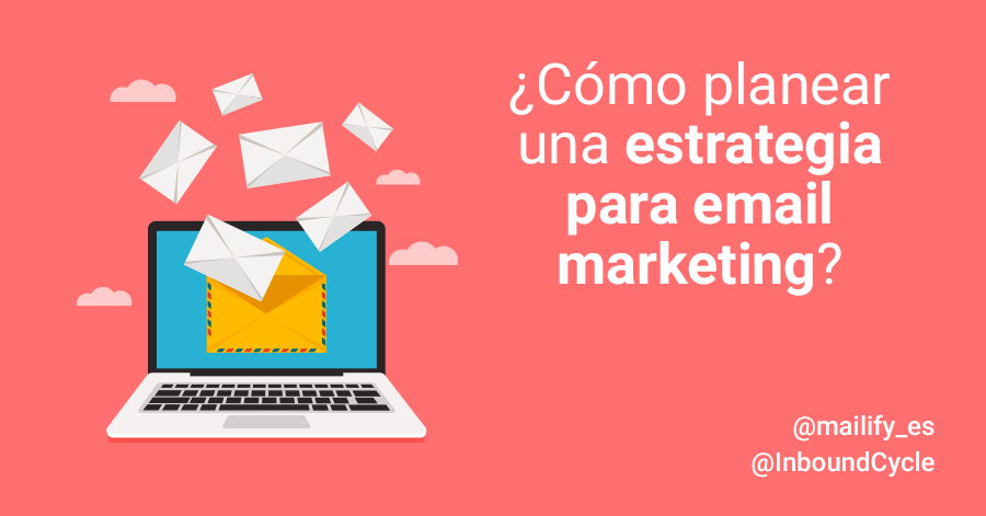¿Cómo planear una estrategia para email marketing?
