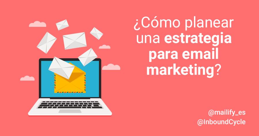 ¿Cómo planear una estrategia para email marketing?