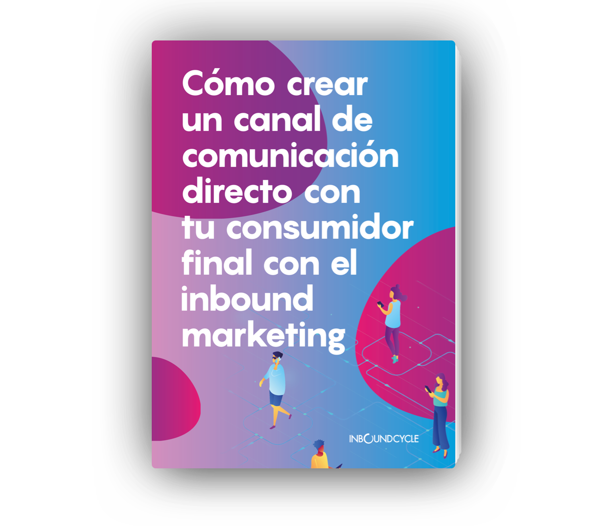 Portada - Email - Cómo crear un canal de comunicación directo con tu consumidor final con el inbound marketing-1