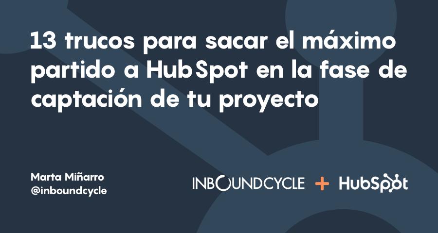 13 trucos para sacar el máximo partido a HubSpot en la fase de captación de tu proyecto