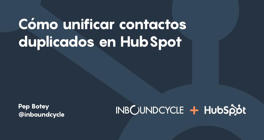 Combinar contactos en HubSpot: cómo unificar contactos duplicados de tu base de datos