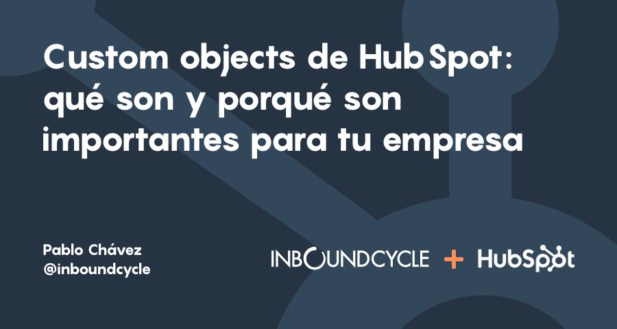 HubSpot custom objects: qué son y porqué son importantes para tu empresa