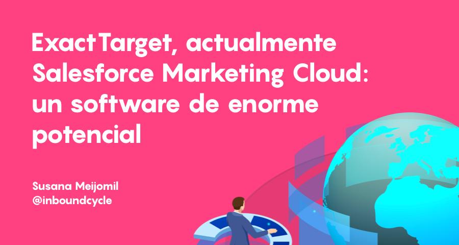 ExactTarget, actualmente Salesforce Marketing Cloud: un software de enorme potencial