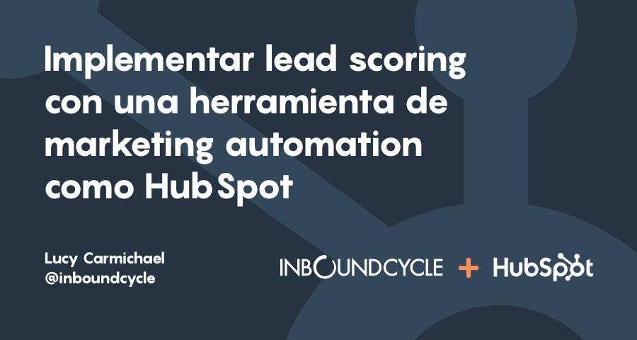 Implementar lead scoring con una herramienta de marketing automation como HubSpot