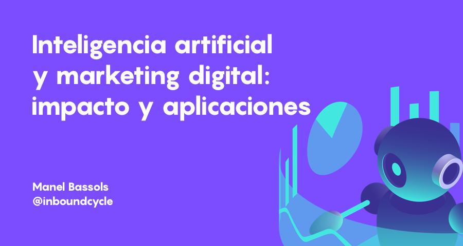 Impacto y aplicaciones de la inteligencia artificial en el marketing digital