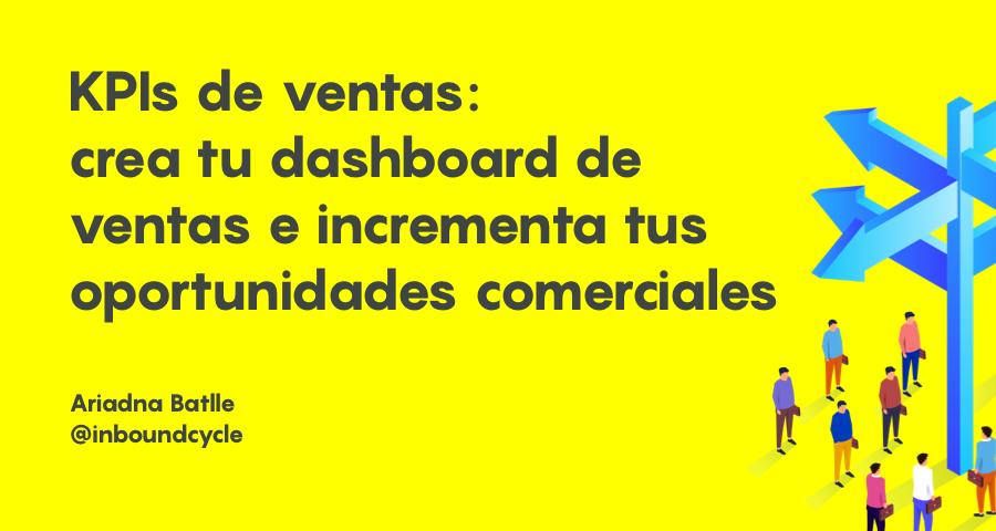 KPI de ventas: crea tu dashboard de ventas e incrementa tus oportunidades comerciales