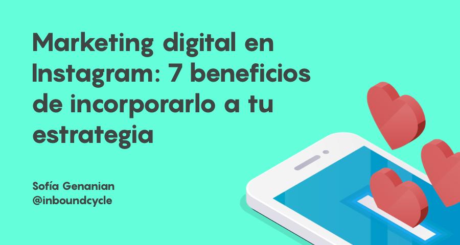 Marketing digital en Instagram: 7 beneficios de incorporarlo a tu estrategia