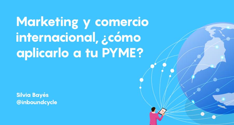 Marketing y comercio internacional, ¿cómo aplicarlo a tu pyme?