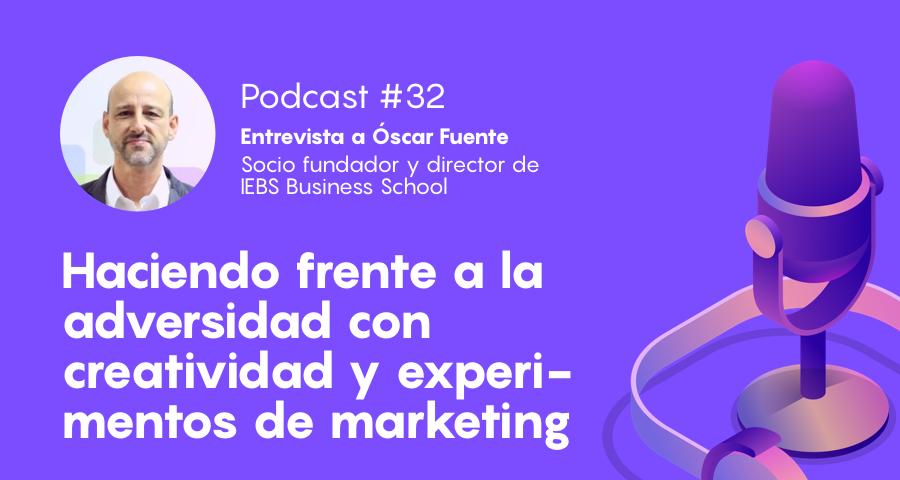 Podcast #32 - Haciendo frente a la adversidad con creatividad y experimentos de marketing