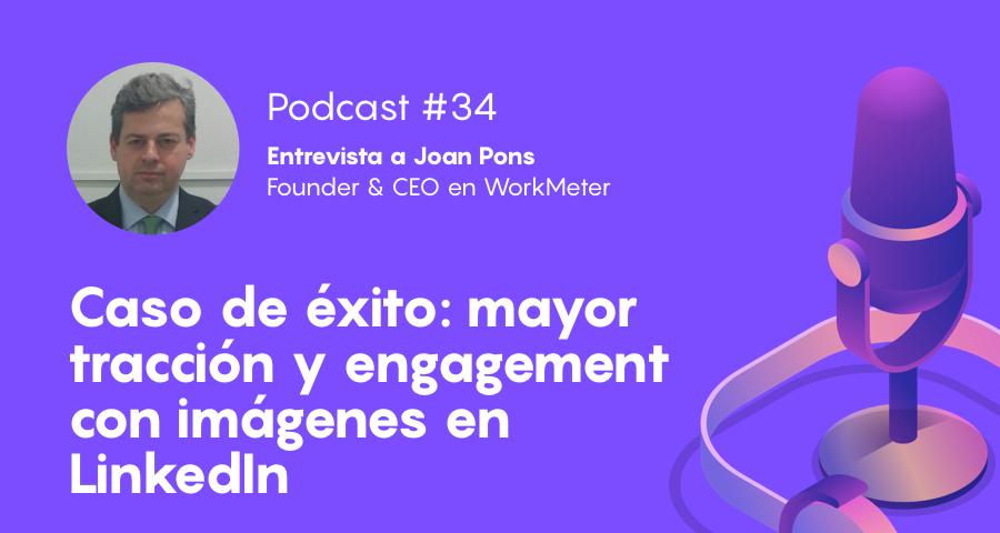 Podcast #34 - Caso de éxito: mayor tracción y engagement con imágenes en LinkedIn