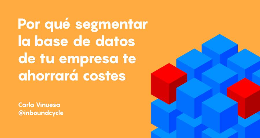 ¿Por qué segmentar la base de datos de tu empresa te ahorrará costes?