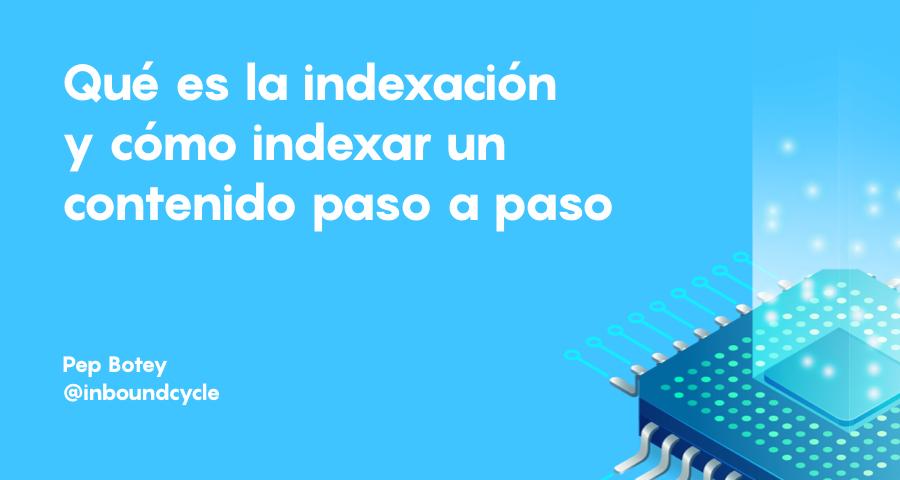 ¿Qué es la indexación o indexar un contenido y cómo hacerlo?