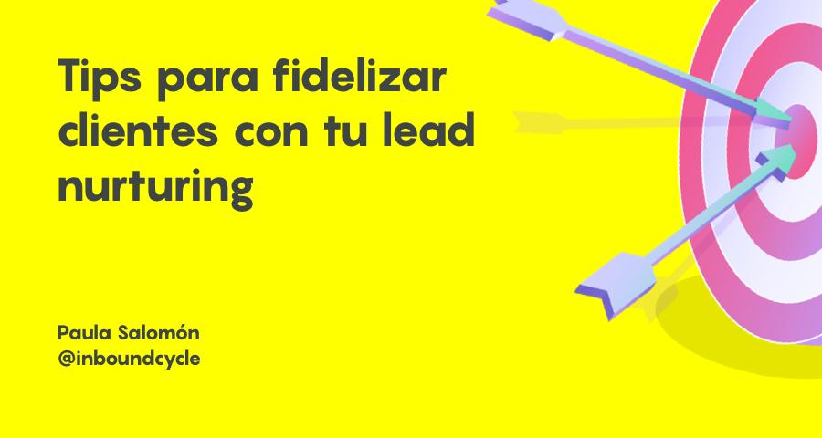 9 tips para fidelizar clientes con tu lead nurturing