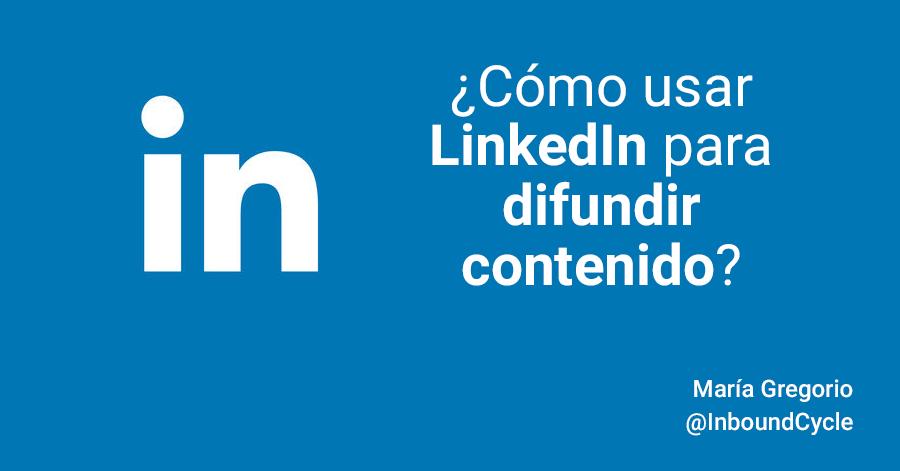 ¿Cómo usar LinkedIn para difundir contenido?