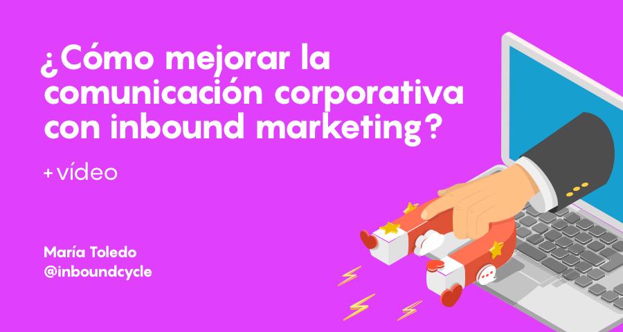 ¿Cómo mejorar tu comunicación corporativa con inbound marketing?
