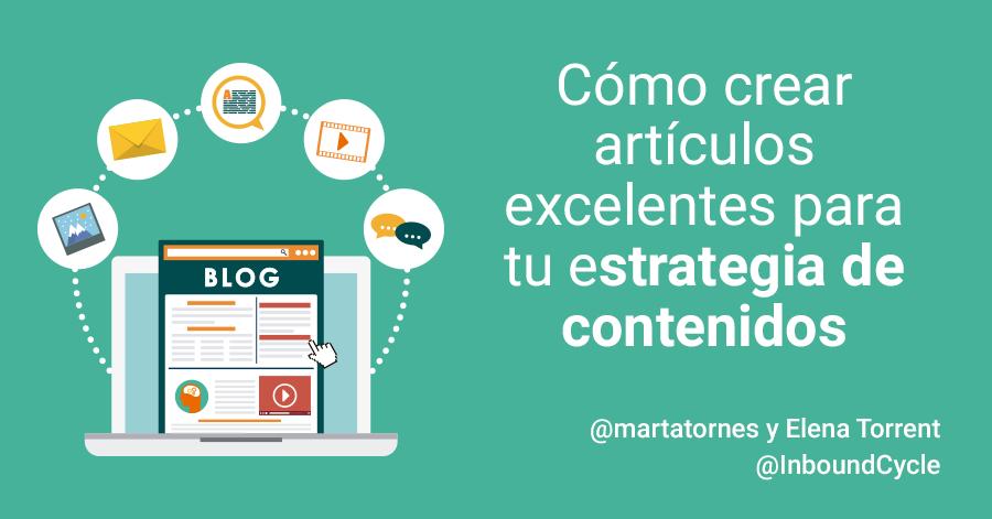 Cómo crear artículos excelentes para tu estrategia de contenidos [+Vídeo]