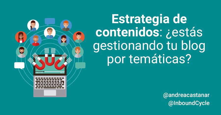 Estrategia de contenidos: ¿estás gestionando tu blog por temáticas?