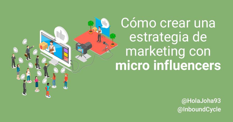 Cómo crear una estrategia de marketing con micro influencers