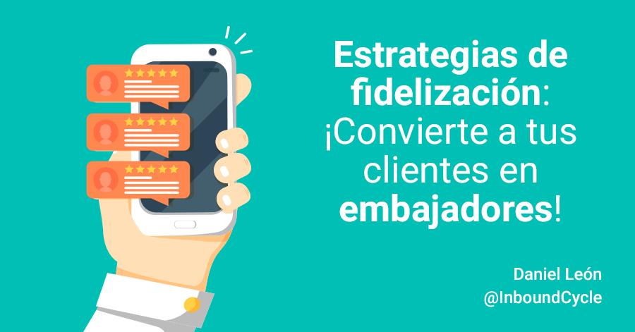 Estrategias de fidelización: ¡convierte a tus clientes en embajadores!