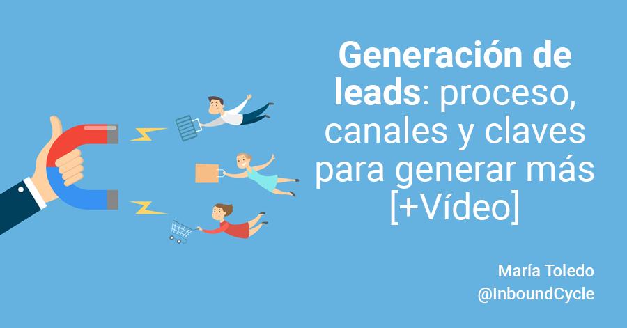 Generación de leads: proceso, canales y claves para generar más [+Vídeo]
