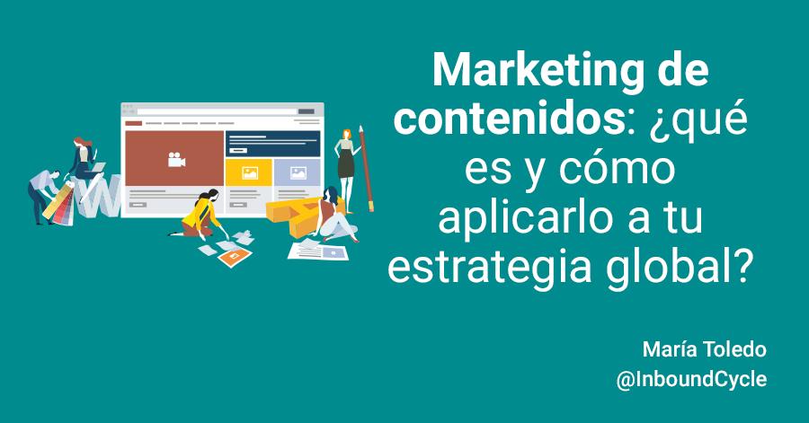 Marketing de contenidos: qué es y cómo aplicarlo a tu estrategia global