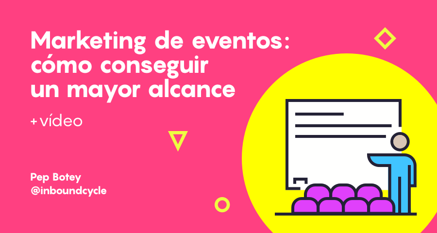 Marketing de eventos: cómo conseguir un mayor alcance