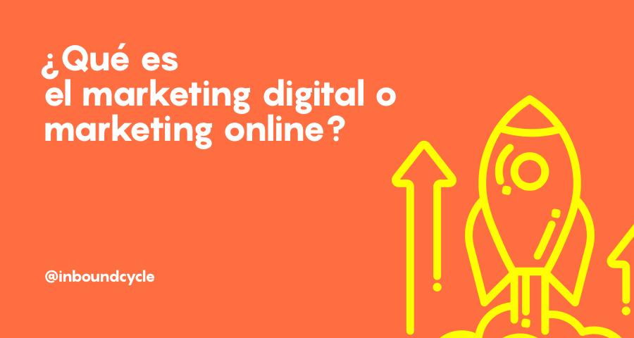 ¿Qué es el marketing digital o marketing online?
