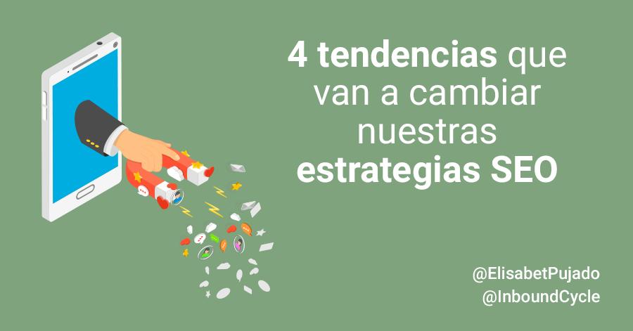 4 tendencias que van a cambiar nuestras estrategias SEO