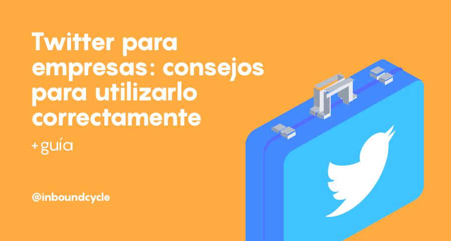 Twitter para empresas: consejos para utilizarlo correctamente [+Guía]